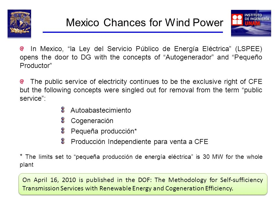 Mexico Chances for Wind Power For instance, the firts wind farm installed in La Venta, Oaxaca, the first grid- connected wind farm in Latin America, comprises 7 wind generators of 225 kW each, giving a total generating capacity of slightly more than 1.5 MW – Notice that this is only 1/20th of what it is currently considered to be pequeña producción The wind generators set on top of tubular towers of 31.5 m high, and separated 60 m apart, feed into a substation with three step up transformers.