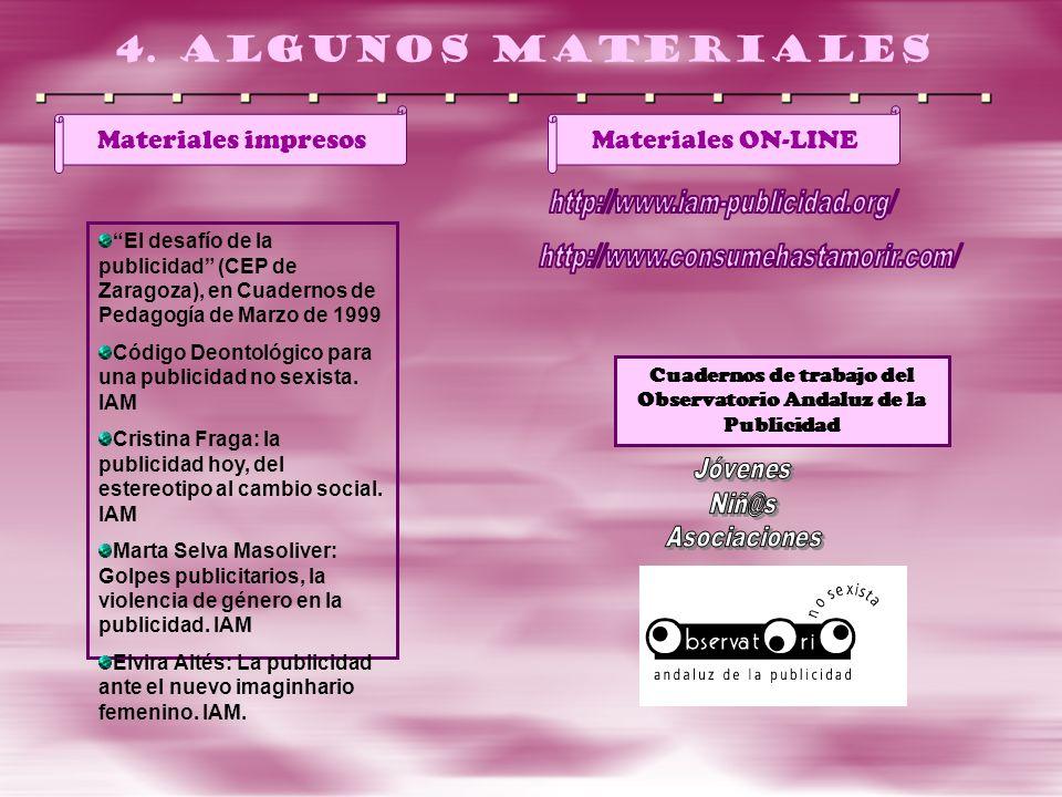 4. Algunos materiales Materiales impresos El desafío de la publicidad (CEP de Zaragoza), en Cuadernos de Pedagogía de Marzo de 1999 Código Deontológic