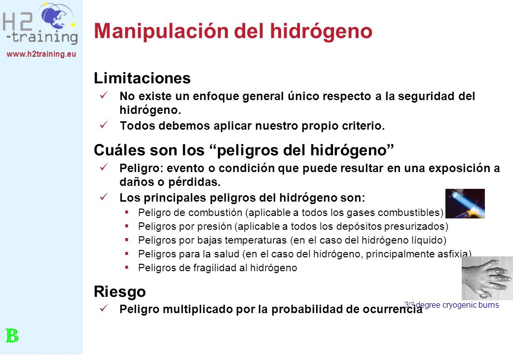 www.h2training.eu Manipulación del hidrógeno Limitaciones No existe un enfoque general único respecto a la seguridad del hidrógeno. Todos debemos apli