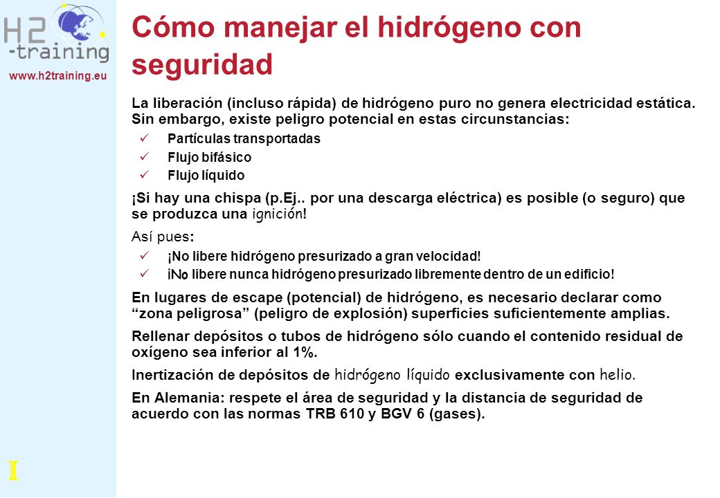www.h2training.eu Cómo manejar el hidrógeno con seguridad La liberación (incluso rápida) de hidrógeno puro no genera electricidad estática. Sin embarg