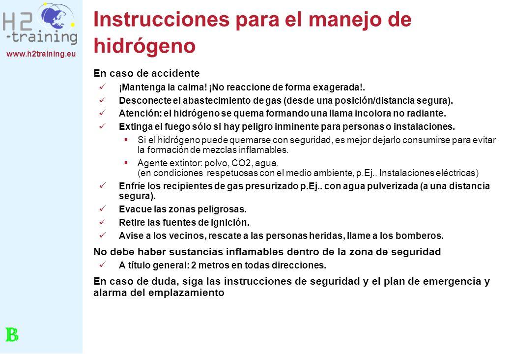 www.h2training.eu Instrucciones para el manejo de hidrógeno En caso de accidente ¡Mantenga la calma! ¡No reaccione de forma exagerada!. Desconecte el