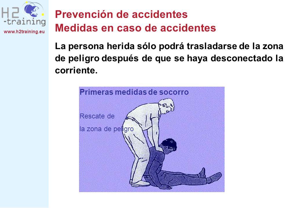 www.h2training.eu La persona herida sólo podrá trasladarse de la zona de peligro después de que se haya desconectado la corriente. Primeras medidas de