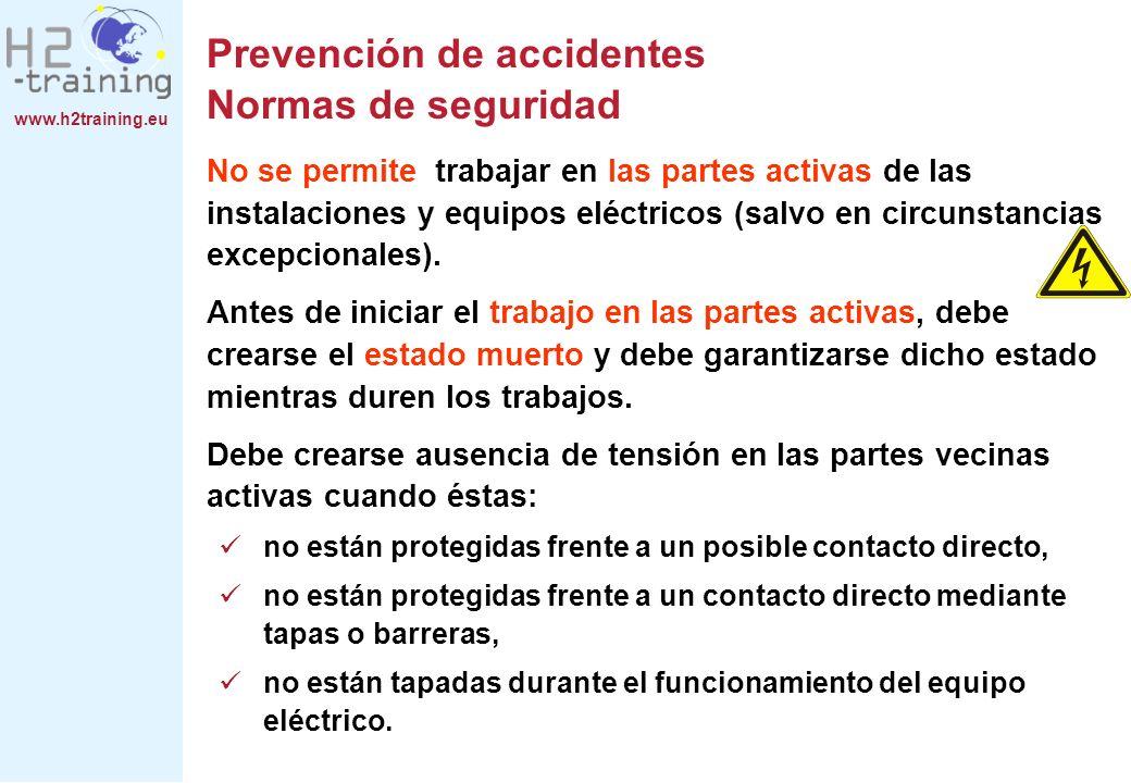 www.h2training.eu No se permite trabajar en las partes activas de las instalaciones y equipos eléctricos (salvo en circunstancias excepcionales). Ante