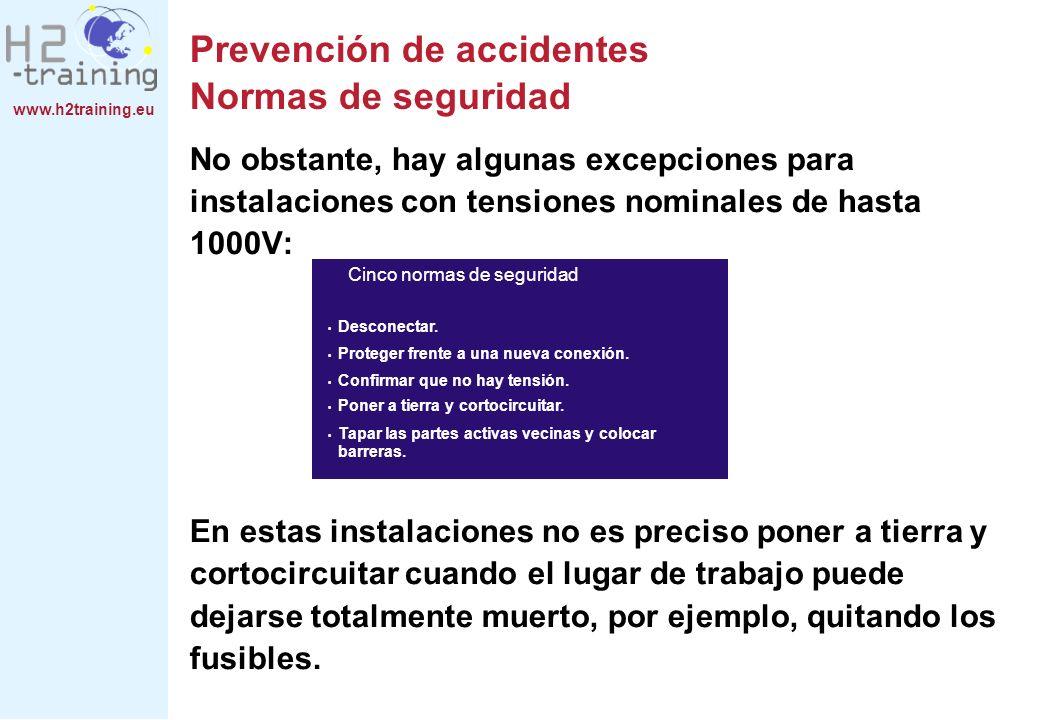 www.h2training.eu Prevención de accidentes Normas de seguridad No obstante, hay algunas excepciones para instalaciones con tensiones nominales de hast