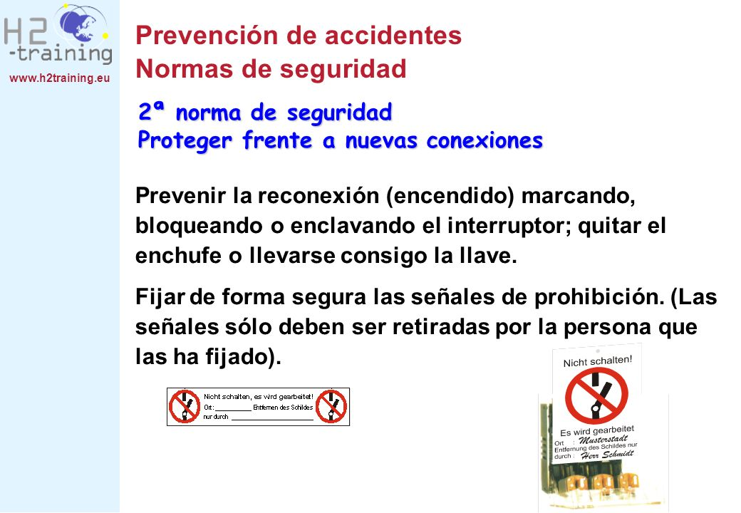 Prevención de accidentes Normas de seguridad Prevenir la reconexión (encendido) marcando, bloqueando o enclavando el interruptor; quitar el enchufe o