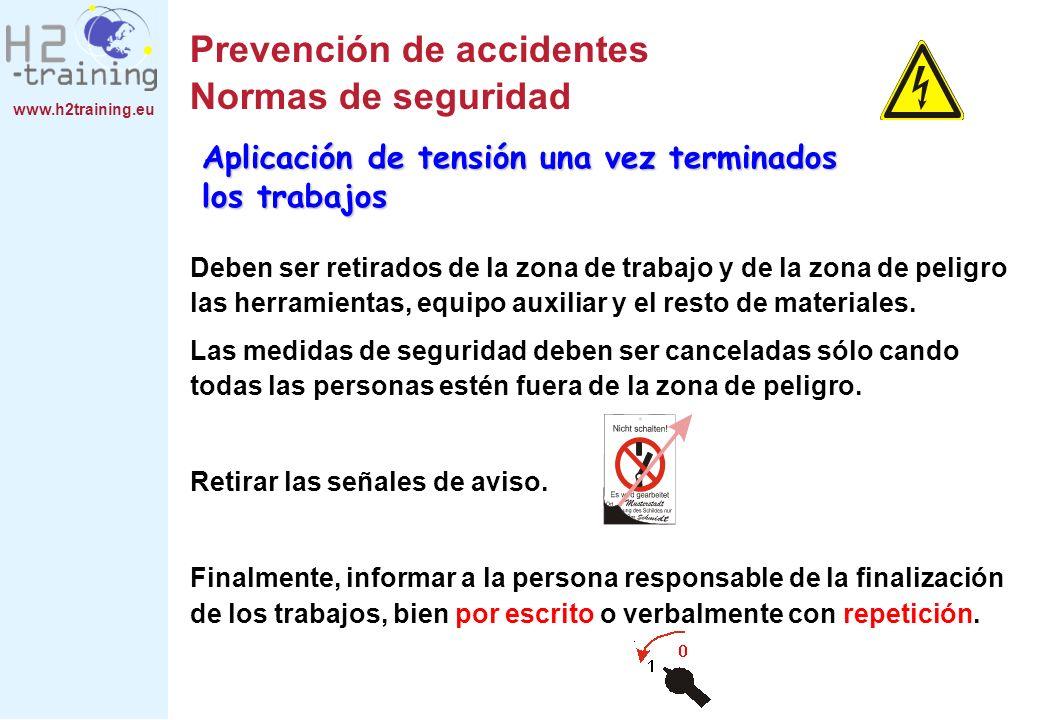 www.h2training.eu Prevención de accidentes Normas de seguridad Deben ser retirados de la zona de trabajo y de la zona de peligro las herramientas, equ