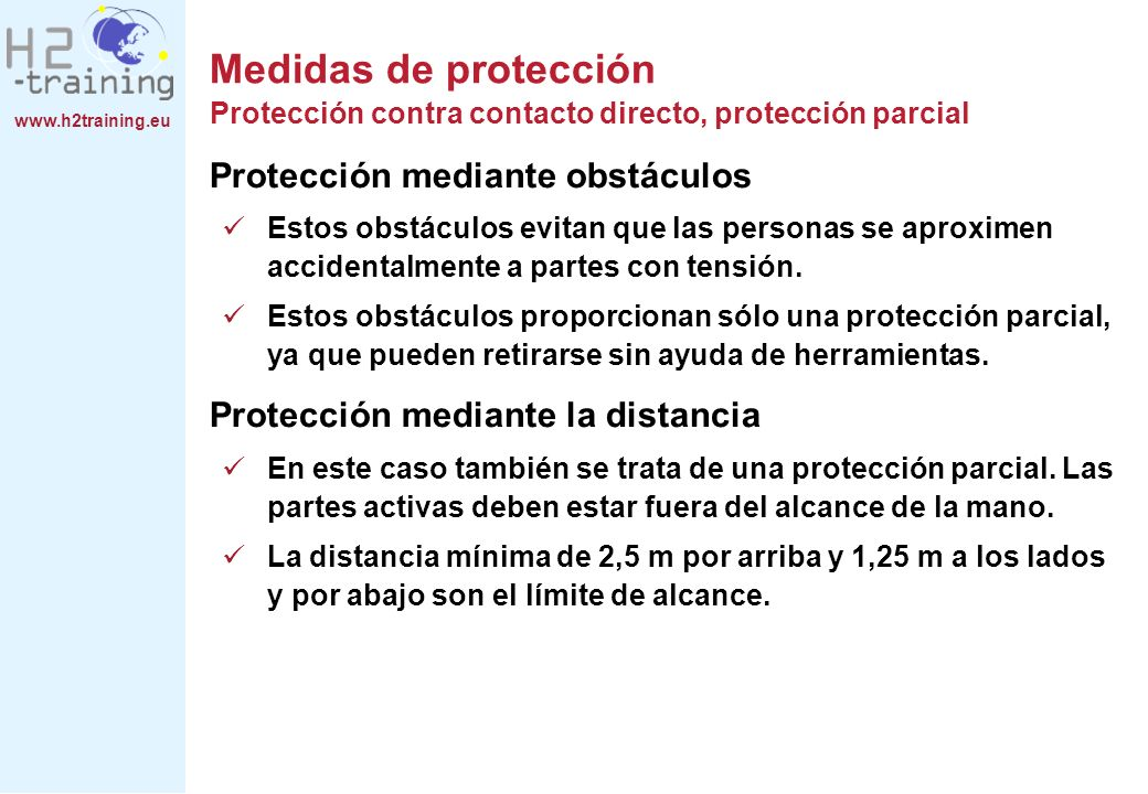 www.h2training.eu Protección mediante obstáculos Estos obstáculos evitan que las personas se aproximen accidentalmente a partes con tensión. Estos obs