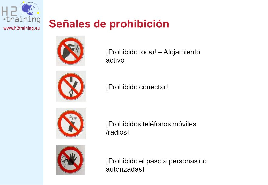 www.h2training.eu ¡Prohibido tocar! – Alojamiento activo ¡Prohibido conectar! ¡Prohibidos teléfonos móviles /radios! ¡Prohibido el paso a personas no