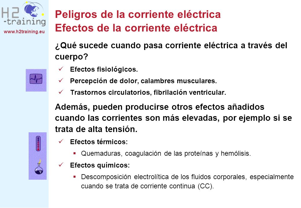 www.h2training.eu Prevención de accidentes Medidas en caso de accidentes Dependiendo de la intensidad de la corriente, los accidentes eléctricos causan: Antes de que lleguen los servicios de emergencia, deben tomarse algunas medidas de primeros auxilios.