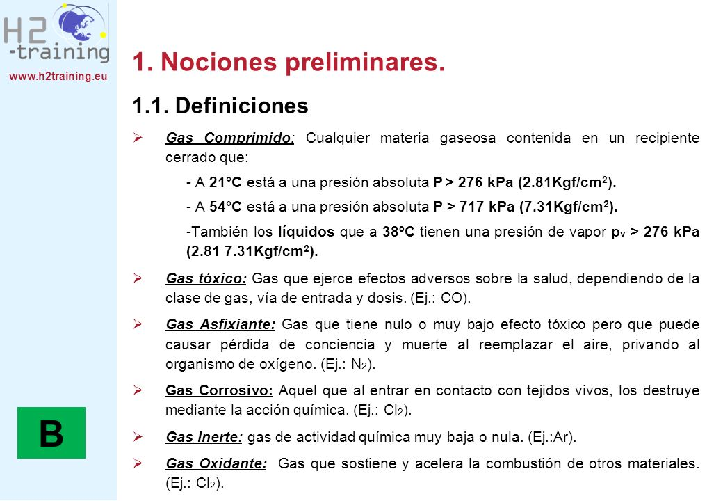 www.h2training.eu Gas Inflamable: Gas que en condiciones normales de temperatura y presión (CNTP) forme una mezcla inflamable con el aire en una concentración menor o igual al 13%.