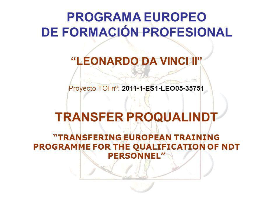 PROGRAMA EUROPEO DE FORMACIÓN PROFESIONAL LEONARDO DA VINCI II Proyecto TOI nº: 2011-1-ES1-LEO05-35751 TRANSFER PROQUALINDT TRANSFERING EUROPEAN TRAIN