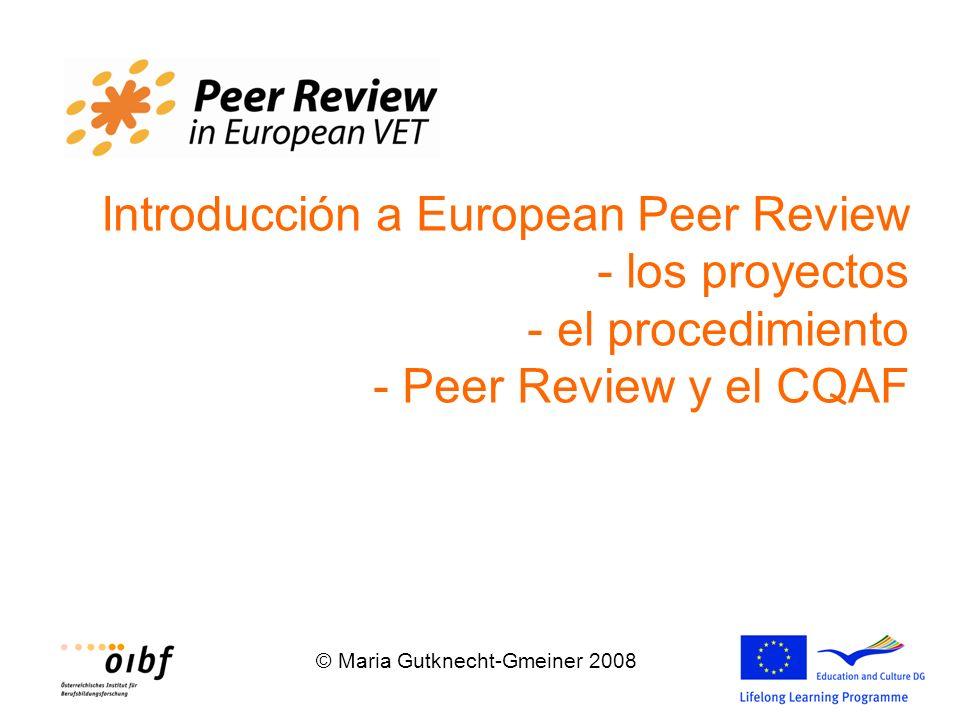 © Maria Gutknecht-Gmeiner 2008 Introducción a European Peer Review - los proyectos - el procedimiento - Peer Review y el CQAF