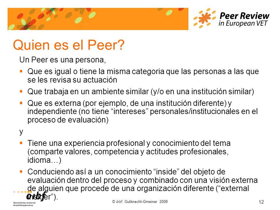 12 © öibf, Gutknecht-Gmeiner 2008 Quien es el Peer? Un Peer es una persona, Que es igual o tiene la misma categoria que las personas a las que se les