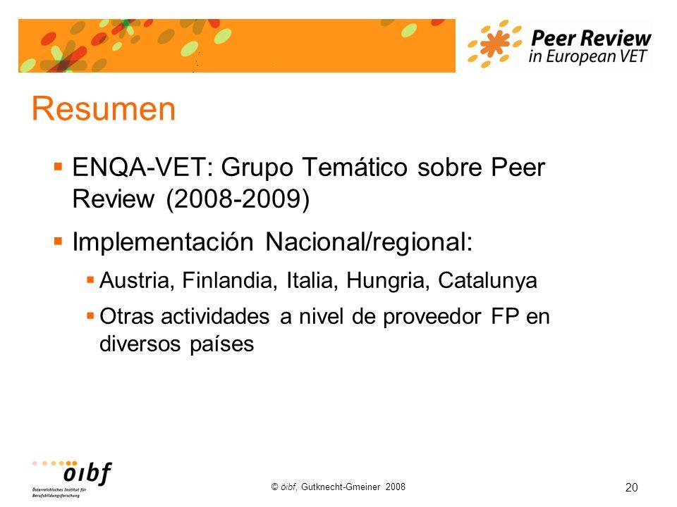 20 © öibf, Gutknecht-Gmeiner 2008 Resumen ENQA-VET: Grupo Temático sobre Peer Review (2008-2009) Implementación Nacional/regional: Austria, Finlandia,