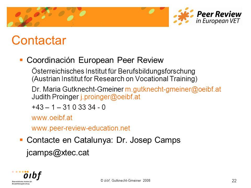 22 © öibf, Gutknecht-Gmeiner 2008 Contactar Coordinación European Peer Review Österreichisches Institut für Berufsbildungsforschung (Austrian Institut for Research on Vocational Training) Dr.