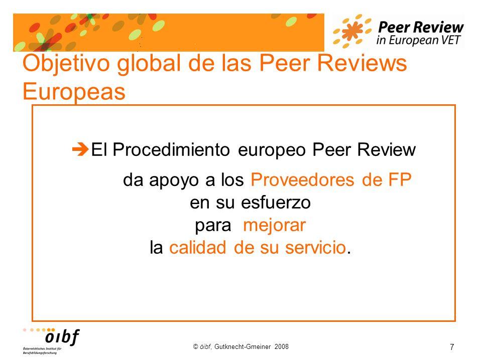 7 © öibf, Gutknecht-Gmeiner 2008 Objetivo global de las Peer Reviews Europeas El Procedimiento europeo Peer Review da apoyo a los Proveedores de FP en su esfuerzo para mejorar la calidad de su servicio.
