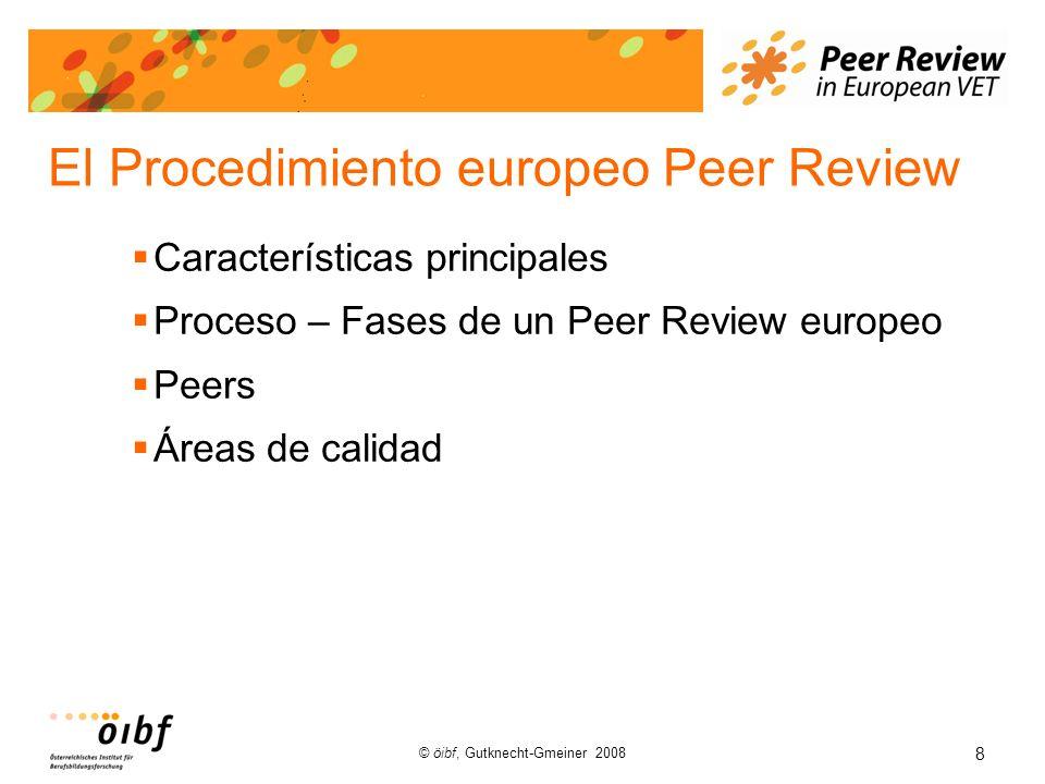 8 © öibf, Gutknecht-Gmeiner 2008 El Procedimiento europeo Peer Review Características principales Proceso – Fases de un Peer Review europeo Peers Áreas de calidad