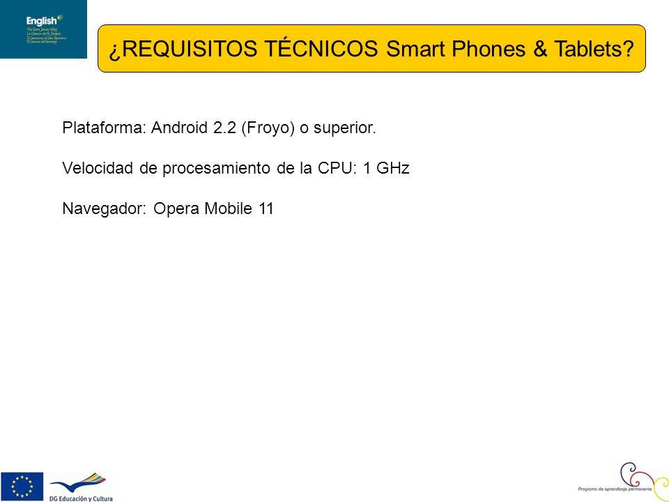 ¿REQUISITOS TÉCNICOS Smart Phones & Tablets. Plataforma: Android 2.2 (Froyo) o superior.