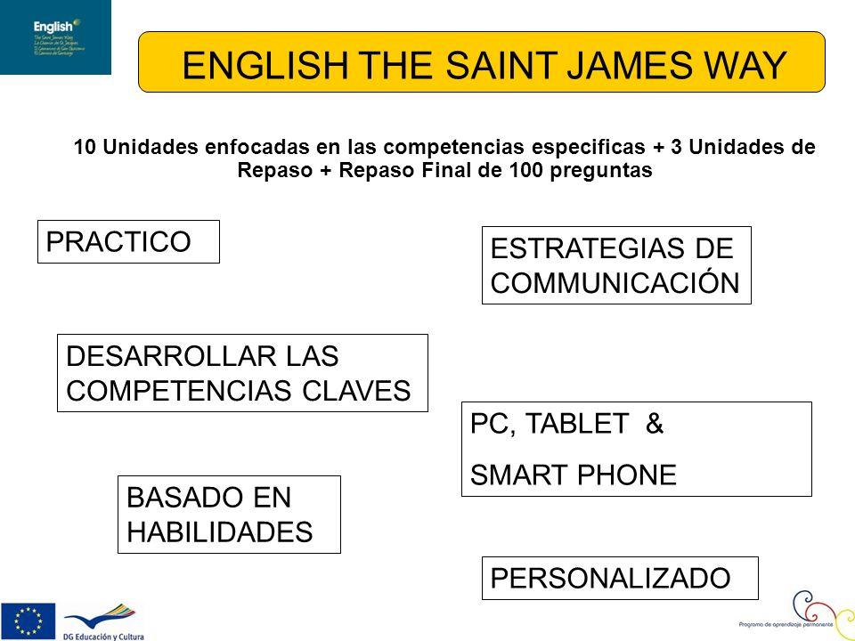 ENGLISH THE SAINT JAMES WAY 10 Unidades enfocadas en las competencias especificas + 3 Unidades de Repaso + Repaso Final de 100 preguntas PRACTICO PERSONALIZADO DESARROLLAR LAS COMPETENCIAS CLAVES BASADO EN HABILIDADES ESTRATEGIAS DE COMMUNICACIÓN PC, TABLET & SMART PHONE