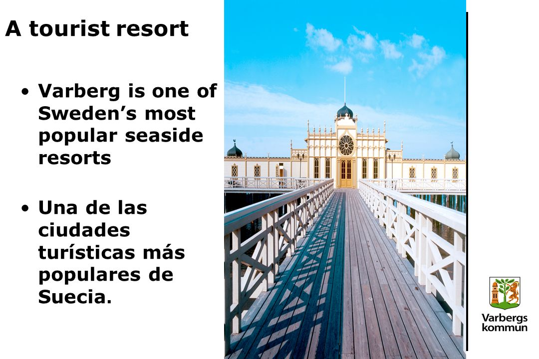 A tourist resort Varberg is one of Swedens most popular seaside resorts Una de las ciudades turísticas más populares de Suecia.