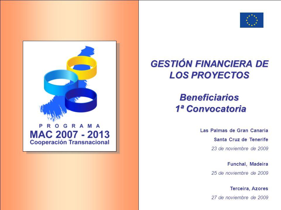 GESTIÓN FINANCIERA DE LOS PROYECTOS Beneficiarios 1ª Convocatoria Las Palmas de Gran Canaria Santa Cruz de Tenerife 23 de noviembre de 2009 Funchal, M