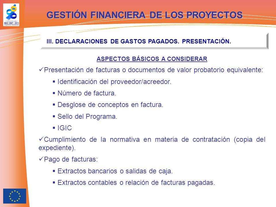 GESTIÓN FINANCIERA DE LOS PROYECTOS III. DECLARACIONES DE GASTOS PAGADOS. PRESENTACIÓN. ASPECTOS BÁSICOS A CONSIDERAR Presentación de facturas o docum