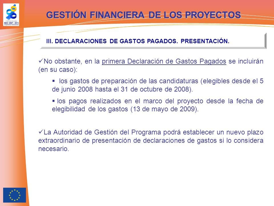 GESTIÓN FINANCIERA DE LOS PROYECTOS III. DECLARACIONES DE GASTOS PAGADOS. PRESENTACIÓN. No obstante, en la primera Declaración de Gastos Pagados se in