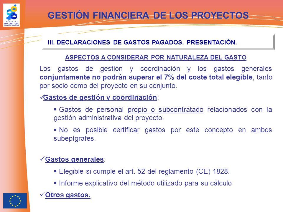 GESTIÓN FINANCIERA DE LOS PROYECTOS III. DECLARACIONES DE GASTOS PAGADOS. PRESENTACIÓN. ASPECTOS A CONSIDERAR POR NATURALEZA DEL GASTO Los gastos de g