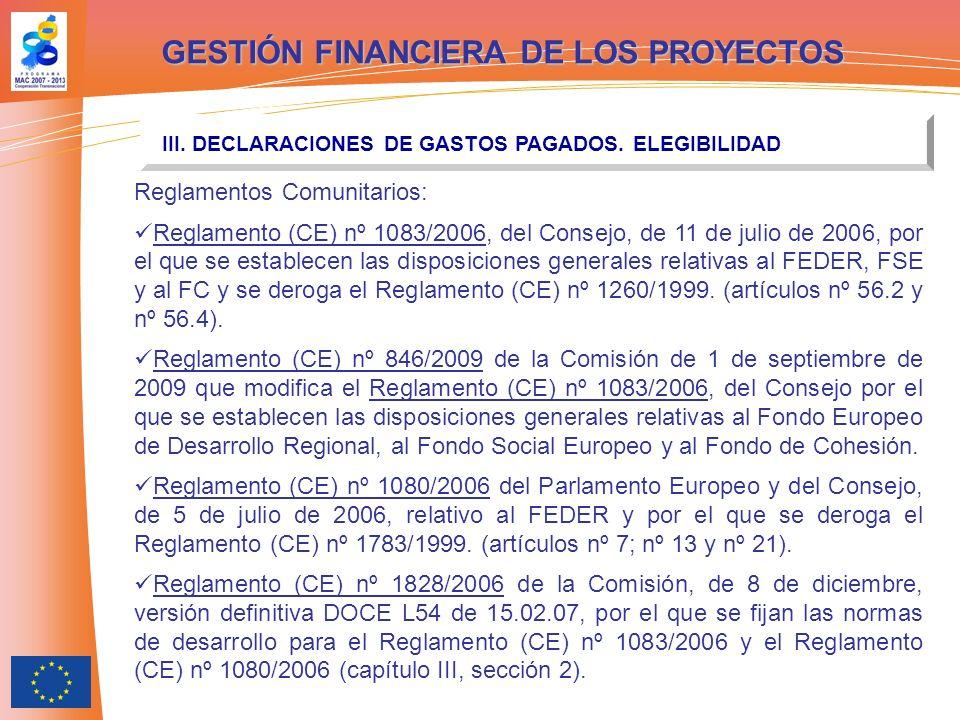 GESTIÓN FINANCIERA DE LOS PROYECTOS III. DECLARACIONES DE GASTOS PAGADOS. ELEGIBILIDAD Reglamentos Comunitarios: Reglamento (CE) nº 1083/2006, del Con