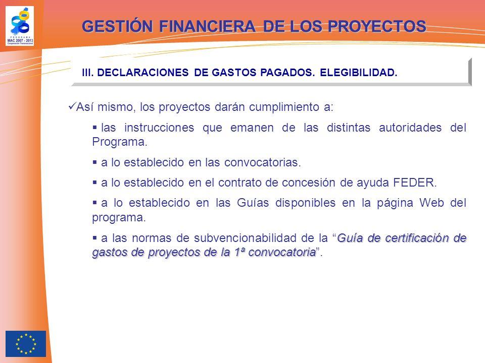 GESTIÓN FINANCIERA DE LOS PROYECTOS III. DECLARACIONES DE GASTOS PAGADOS. ELEGIBILIDAD. Así mismo, los proyectos darán cumplimiento a: las instruccion