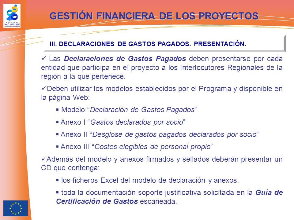 GESTIÓN FINANCIERA DE LOS PROYECTOS III. DECLARACIONES DE GASTOS PAGADOS. PRESENTACIÓN. Las Declaraciones de Gastos Pagados deben presentarse por cada