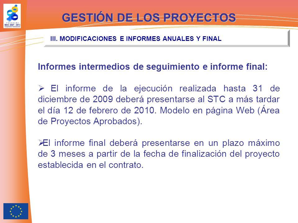 Informes intermedios de seguimiento e informe final: El informe de la ejecución realizada hasta 31 de diciembre de 2009 deberá presentarse al STC a más tardar el día 12 de febrero de 2010.
