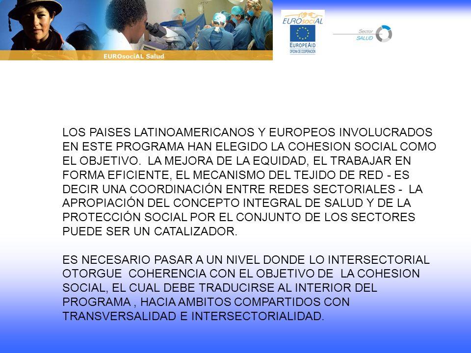 LOS PAISES LATINOAMERICANOS Y EUROPEOS INVOLUCRADOS EN ESTE PROGRAMA HAN ELEGIDO LA COHESION SOCIAL COMO EL OBJETIVO. LA MEJORA DE LA EQUIDAD, EL TRAB