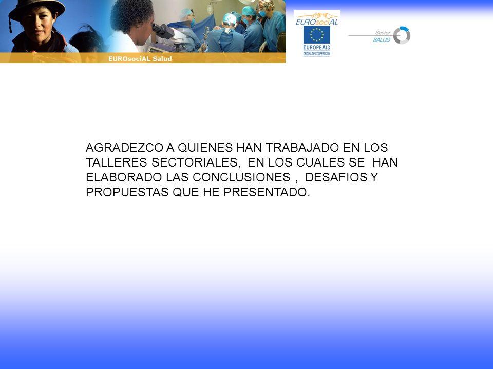 AGRADEZCO A QUIENES HAN TRABAJADO EN LOS TALLERES SECTORIALES, EN LOS CUALES SE HAN ELABORADO LAS CONCLUSIONES, DESAFIOS Y PROPUESTAS QUE HE PRESENTAD