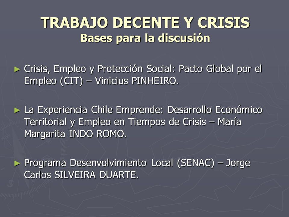 TRABAJO DECENTE Y CRISIS Bases para la discusión Crisis, Empleo y Protección Social: Pacto Global por el Empleo (CIT) – Vinicius PINHEIRO. Crisis, Emp