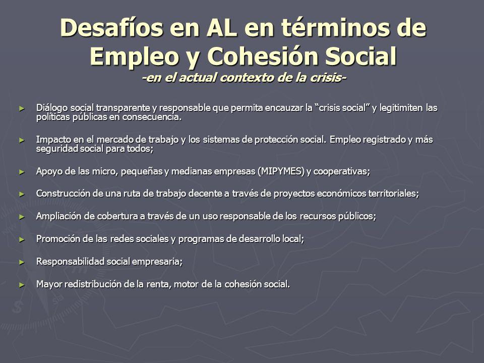 Desafíos en AL en términos de Empleo y Cohesión Social -en el actual contexto de la crisis- Diálogo social transparente y responsable que permita enca
