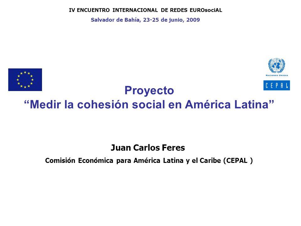 Proyecto Medir la cohesión social en América Latina Juan Carlos Feres Comisión Económica para América Latina y el Caribe (CEPAL ) IV ENCUENTRO INTERNA