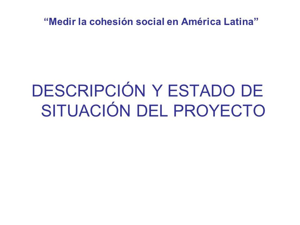 Medir la cohesión social en América Latina DESCRIPCIÓN Y ESTADO DE SITUACIÓN DEL PROYECTO