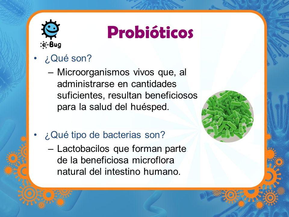 Probióticos ¿Qué son? –Microorganismos vivos que, al administrarse en cantidades suficientes, resultan beneficiosos para la salud del huésped. ¿Qué ti