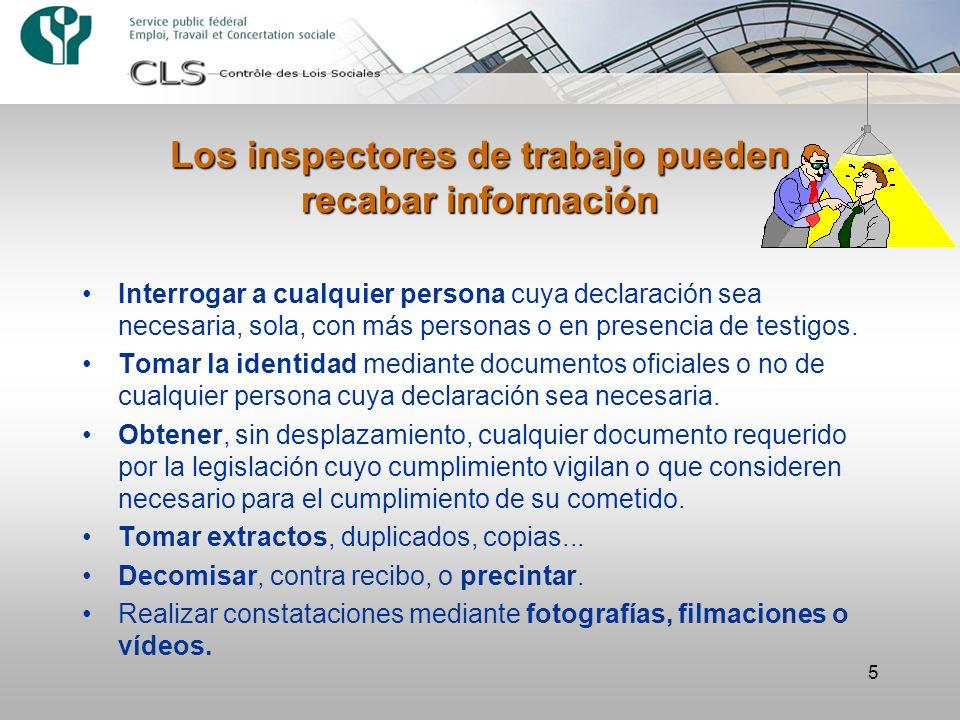 5 Los inspectores de trabajo pueden recabar información Interrogar a cualquier persona cuya declaración sea necesaria, sola, con más personas o en pre