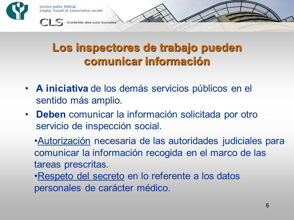 6 Los inspectores de trabajo pueden comunicar información A iniciativa de los demás servicios públicos en el sentido más amplio. Deben comunicar la in