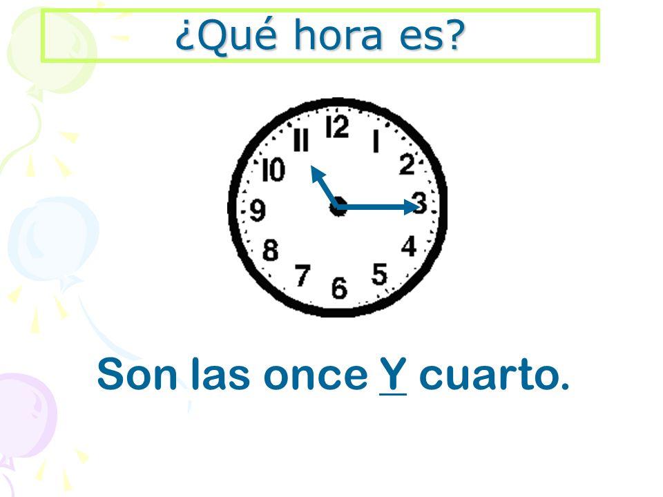 Son las once Y cuarto.
