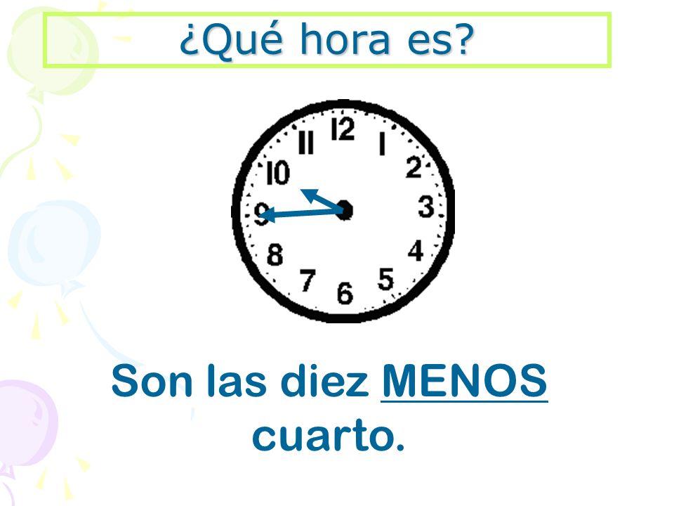 ¿Qué hora es? Son las diez MENOS cuarto.