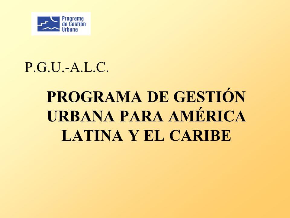 P.G.U.-A.L.C. PROGRAMA DE GESTIÓN URBANA PARA AMÉRICA LATINA Y EL CARIBE
