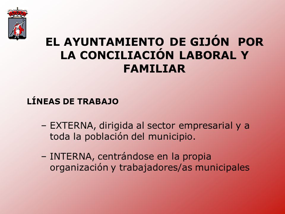 EL AYUNTAMIENTO DE GIJÓN POR LA CONCILIACIÓN LABORAL Y FAMILIAR LÍNEAS DE TRABAJO –EXTERNA, dirigida al sector empresarial y a toda la población del municipio.