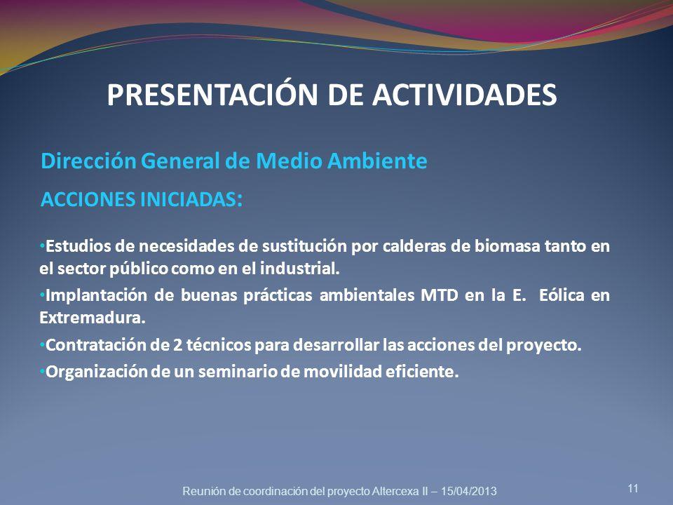 Reunión de coordinación del proyecto Altercexa II – 15/04/2013 PRESENTACIÓN DE ACTIVIDADES Dirección General de Medio Ambiente ACCIONES INICIADAS : 11