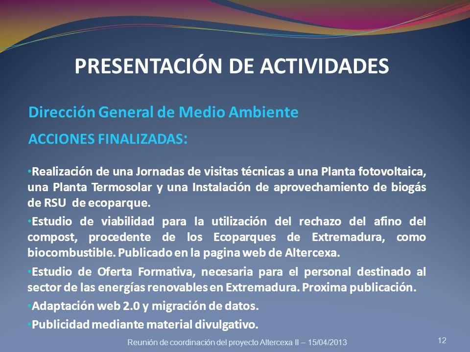 Reunión de coordinación del proyecto Altercexa II – 15/04/2013 PRESENTACIÓN DE ACTIVIDADES Dirección General de Medio Ambiente ACCIONES FINALIZADAS :