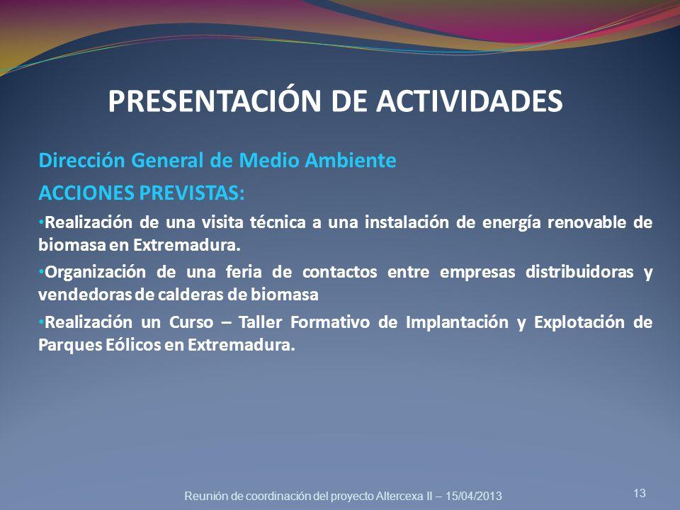 Reunión de coordinación del proyecto Altercexa II – 15/04/2013 Dirección General de Medio Ambiente ACCIONES PREVISTAS: Realización de una visita técni