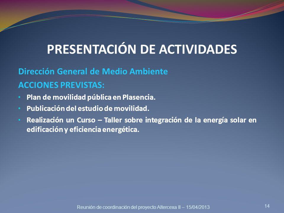 Reunión de coordinación del proyecto Altercexa II – 15/04/2013 Dirección General de Medio Ambiente ACCIONES PREVISTAS: Plan de movilidad pública en Pl