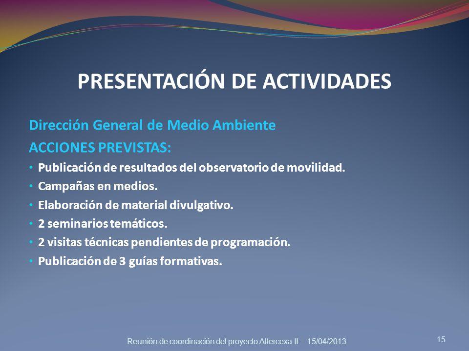 Reunión de coordinación del proyecto Altercexa II – 15/04/2013 PRESENTACIÓN DE ACTIVIDADES Dirección General de Medio Ambiente ACCIONES PREVISTAS: Pub